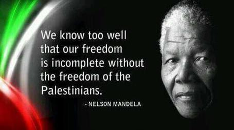 """"""" Nous savons aussi que notre liberté est incomplète sans la liberté des Palestiniens"""" Nelson Mandela"""